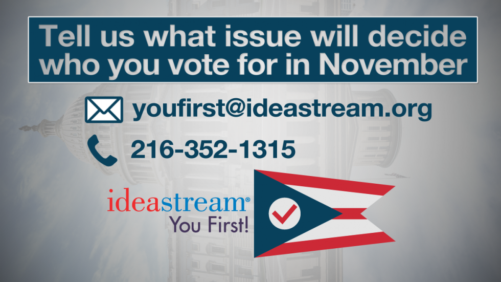 Let us know what issue will decide your vote in November by emailing us at youfirst@ideastream.org or calling or texting us at 216-352-1315.